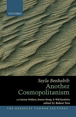 Another Cosmopolitanism By Benhabib, Seyla/ Waldron, Jeremy (CON)/ Honig, Bonnie (CON)/ Kymlicka, Will (CON)/ Post, Robert (EDT)
