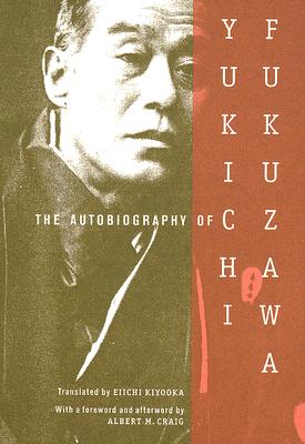 The Autobiography of Yukichi Fukuzawa By Kiyooka, Eiikchi (TRN)/ Craig, Albert (FRW)